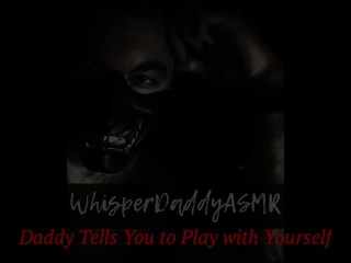 ASMR - Daddy Instructs You To Masturbate (Quick Cum) [Double Orgasm] (Male Voice - Audio Only)