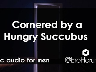 Cornered by a Hungry Succubus - Erotic Oral Audio Roleplay for Men