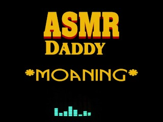 Dirty Daddy Moaning, Growling, Groaning, Cumming (male erotic audio ASMR)