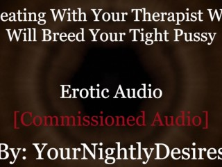 DDLG Roleplay: Therapist Turned Breeds You [Cheating] [Rough] [ (Erotic Audio For Women)