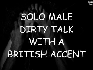 Solo Male Dirty Talk With A British Accent