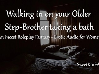 [M4F] Walking in on your older Step-Brother taking a bath - A Taboo Roleplay Fantasy - Audio Only